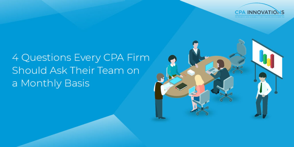 4 Questions Every CPA Firm Should Ask Their Team on a Monthly Basis