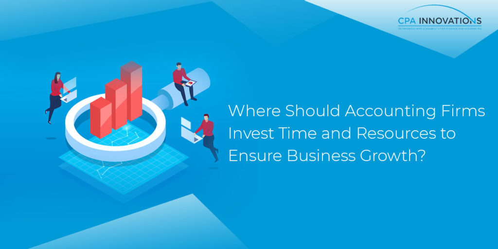 Where Should Accounting Firms Invest Time and Resources to Ensure Business Growth?