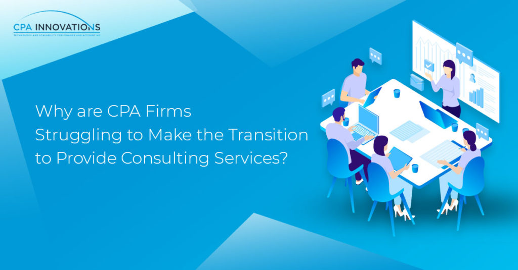 Why are CPA Firms Struggling to Make the Transition to Provide Consulting Services?