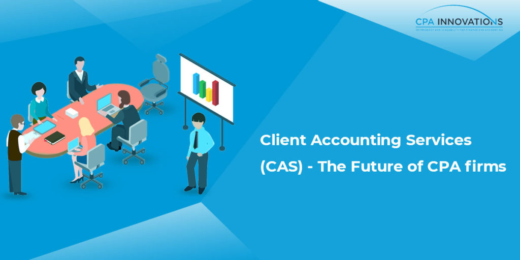 Client Accounting Services (CAS) – The Future of CPA firms