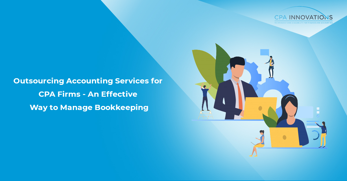 Outsourcing Accounting Services for CPA Firms – An Effective Way to Manage Bookkeeping