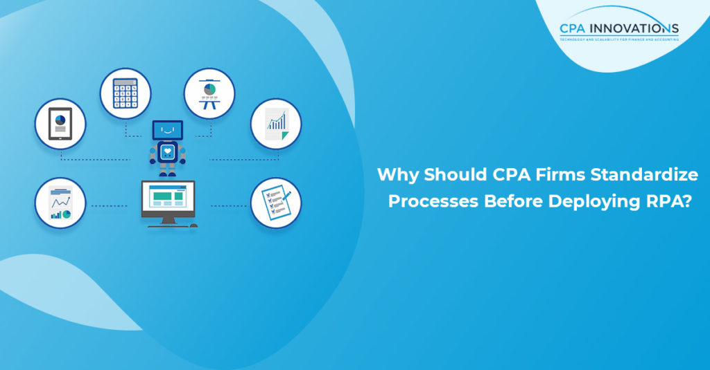Why Should CPA Firms Standardize Processes Before Deploying RPA?