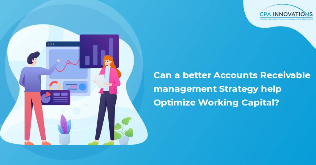 Can a better Accounts Receivable management Strategy help Optimize Working Capital?