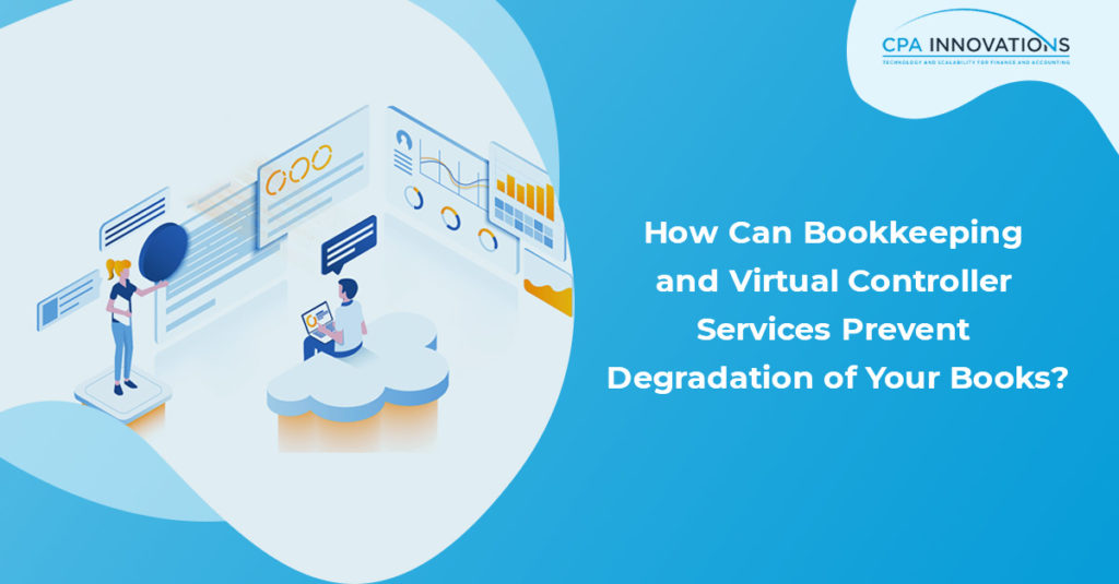 How Can Bookkeeping and Virtual Controller Services Prevent Degradation of Your Books?